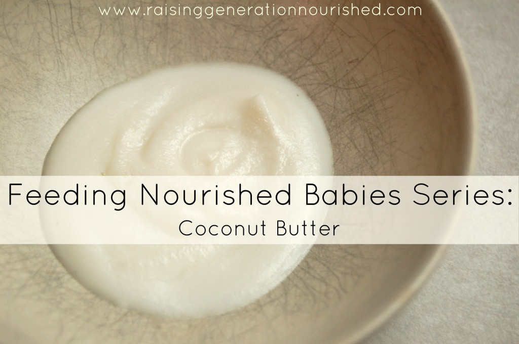 Feeding Nourished Babies Series :: Coconut Butter