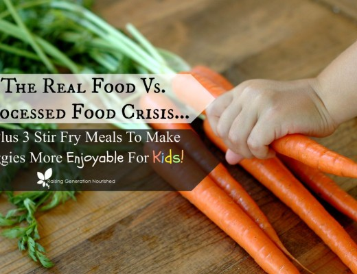 The Real Food Vs. Processed Food Crisis...And 3 Stir Fry Meals That Will Have Your Kids Gladly Eating Their Veggies!