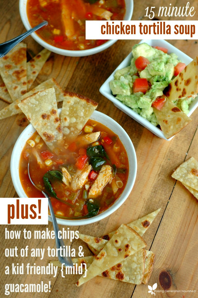 15 Minute Chicken Tortilla Soup PLUS! How To Make Chips Out Of Any Tortilla & A Kid Friendly {Mild} Guacamole!