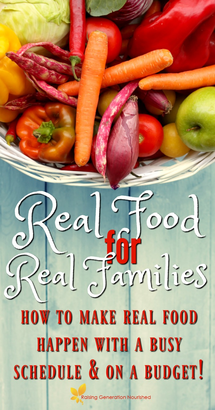 Real Food For Real Families :: How to make real food happen with a busy schedule and on a budget!